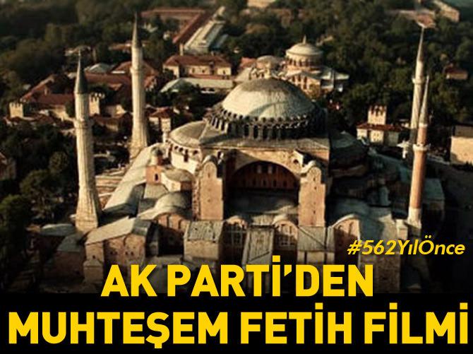 AK PARTİ'DEN MUHTEŞEM FETİH FİLMİ!