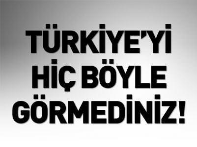 TÜRKİYE'Yİ HİÇ BÖYLE GÖRMEDİNİZ!