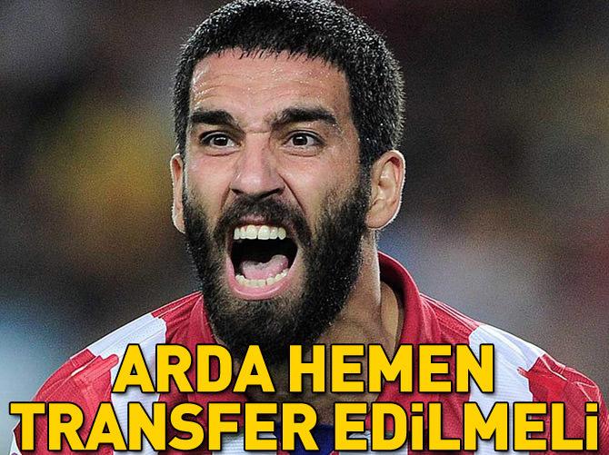 'ARDA TURAN HEMEN TRANSFER EDİLMELİ'