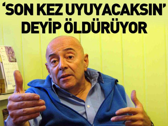 'SON KEZ UYUYACAKSIN' DEYİP ÖLDÜRÜYOR