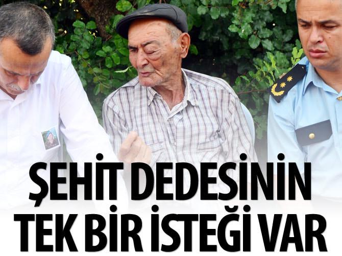ŞEHİT DEDESİNİN SON İSTEĞİ...