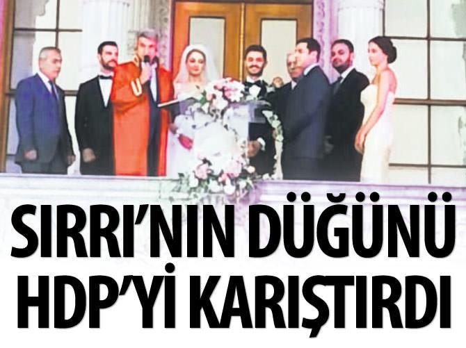 SIRRI'NIN DÜĞÜNÜ HDP'Yİ KARIŞTIRDI!