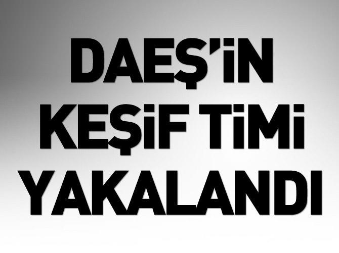 DAEŞ'İN KEŞİF TİMİ YAKALANDI