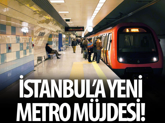 İSTANBUL'A YENİ METRO MÜJDESİ!