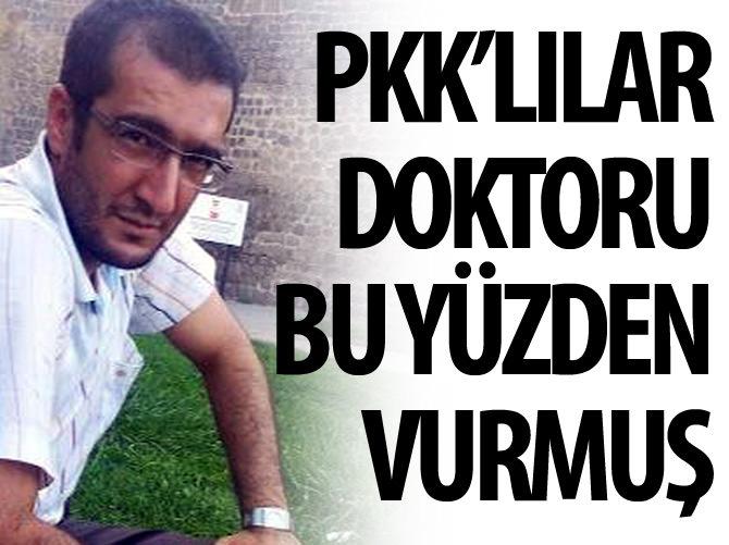 PKK'LILAR DOKTORU BU YÜZDEN ÖLDÜRMÜŞ!