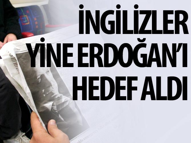 İNGİLİZ MEDYASI YİNE ERDOĞAN'I HEDEF ALDI