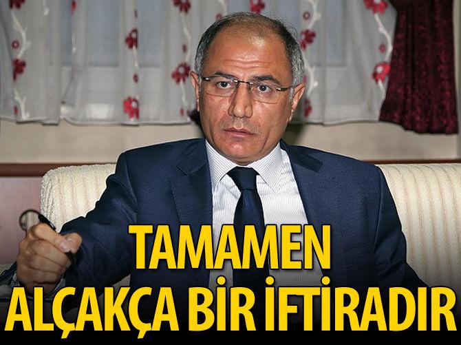 'TAMAMEN ALÇAKÇA BİR İFTİRADIR'