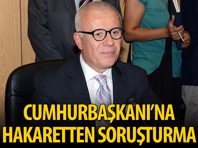 ÖZKÖK'E 'CUMHURBAŞKANI'NA HAKARET' SUÇUNDAN SORUŞTURMA