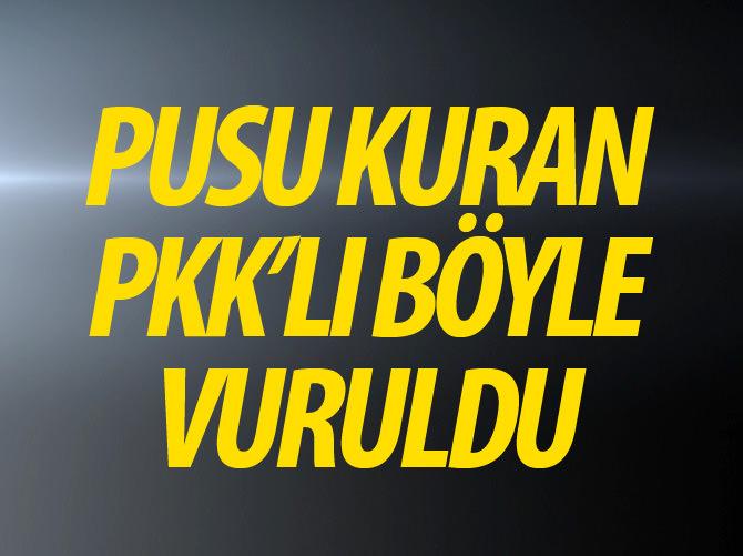 PUSU KURAN PKK'LI BÖYLE VURULDU