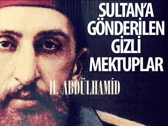 SULTAN II. ABDÜLHAMİD'E GÖNDERİLEN GİZLİ MEKTUPLAR