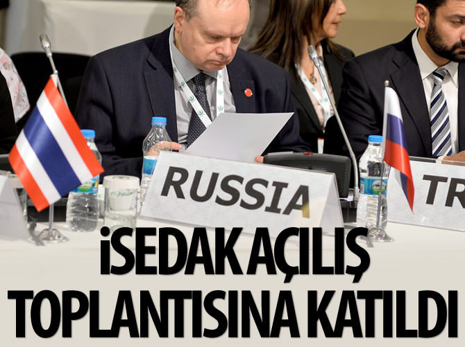 RUSYA'YI TEMSİLEN İSEDAK TOPLANTISINA KATILDI