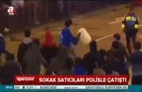 Sokak satıcıları polisle çatıştı