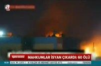 Mahkumlar isyan çıkardı: 60 ölü