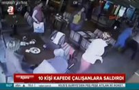 10 kişi kafede çalışanlara saldırdı