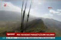 PKK, havadaki paraşütçülere saldırdı