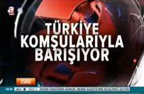 ANALİZ- Türkiye komşularıyla barışıyor