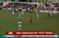 "Ümit Karan'dan şok ""FETÖ"" iddiası!"