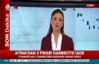 Atina'dan 3 firari darbeciye iade kararı verdi