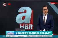 A Haber'e skandal cezalar