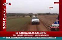 El Bab'da Türk askerine DEAŞ saldırı: 5 şehit 9 yaralı