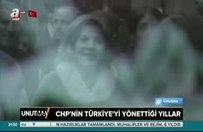 UNUTMA- CHP'nin Türkiye'yi yönettiği yıllar
