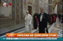 Papa'dan AB liderlerine uyarı!