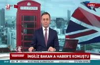 İngiliz Bakan A Haber'e konuştu