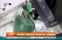Evdeki tehlike: Sıcak su torbası!