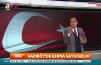 Kadıköy'de ezanı yuhaladılar!