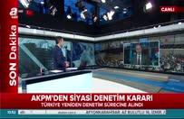 AKPM'den siyasi denetim kararı!