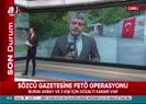 Sözcü'ye FETÖ operasyonu: 1 kişi gözaltına alındı