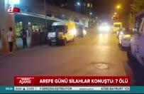Arefe günü silahlar konuştu: 7 ölü