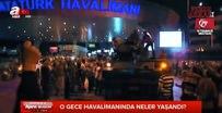 O gece Atatürk Havalimanı
